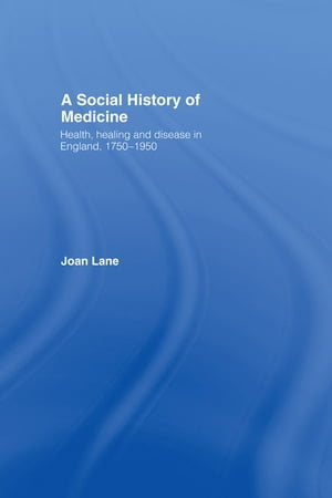 A Social History of Medicine Health,  Healing and Disease in England,  1750-1950