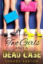 Two Girls and a Dead Case: Sarah and Monica Private Investigator Book 1 by Sandra Barton