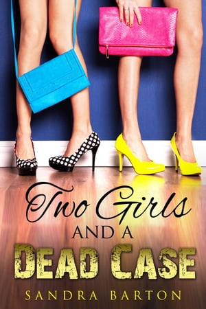 Two Girls and a Dead Case: Sarah and Monica Private Investigator Book 1