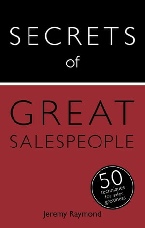 Secrets of Great Salespeople: 50 Ways to Sell Business-To-Business 50 Strategies You Need to Sell Successfully