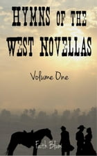 Hymns of the West Novellas: Volume One: Hymns of the West Novellas Collections, #1 by Faith Blum