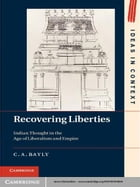 Recovering Liberties: Indian Thought in the Age of Liberalism and Empire