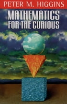 Mathematics for the Curious by Peter M. Higgins