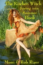 The Kitchen Witch Spring into Summer Book by Mimi Riser