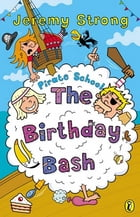 Pirate School: The Birthday Bash: The Birthday Bash by Jeremy Strong