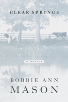 Clear Springs: A Memoir by Bobbie Ann Mason