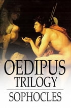 Oedipus Trilogy: Oedipus the King, Oedipus at Colonus & Antigone by Sophocles