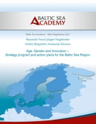 Age, Gender and Innovation – Strategy program and action plans for the Baltic Sea Region: Promotion of female and elderly in SMEs around the Baltic Se by Alexander Frevel