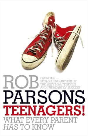 Teenagers! What Every Parent Has to Know