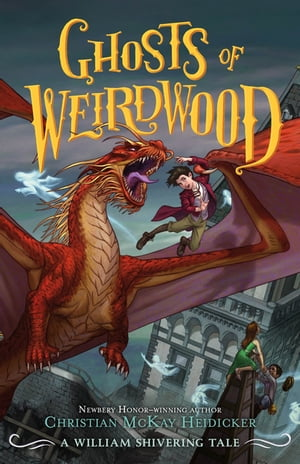 Ghosts of Weirdwood: A William Shivering Tale by Christian McKay Heidicker