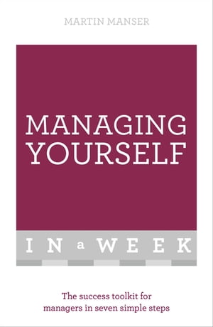 Managing Yourself In A Week The Success Toolkit For Managers In Seven Simple Steps