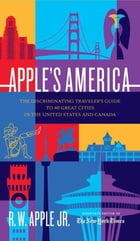 Apple's America: The Discriminating Traveler's Guide to 40 Great Cities by R. W. Apple Jr.