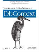 Programming Entity Framework: DbContext: Querying, Changing, and Validating Your Data with Entity Framework by Julia Lerman