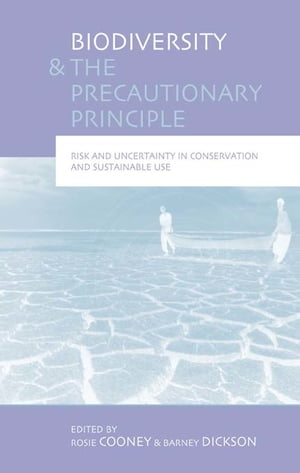 "Biodiversity and the Precautionary Principle ""Risk,  Uncertainty and Practice in Conservation and Sustainable Use"""