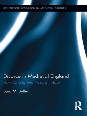 Divorce in Medieval England From One to Two Persons in Law