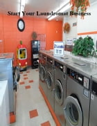 Start Your Laundromat Business by V.T.