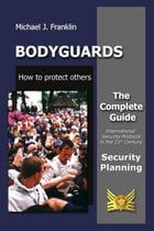 Bodyguards: How to protect others - Security Planning by Michael J. Franklin