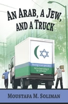 An Arab, A Jew, and A Truck by Moustafa M.  Soliman