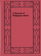 A Manual of Philippine Birds: Part I: Galliformes to Eurylaemiformes