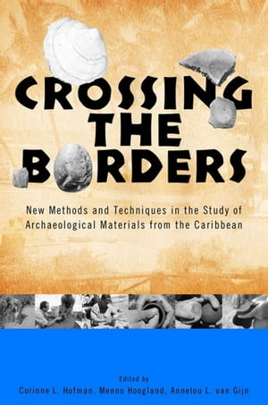 Crossing the Borders New Methods and Techniques in the Study of Archaeology Materials from the Caribbean