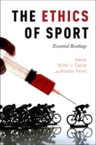 The Ethics of Sport: Essential Readings by Arthur L. Caplan