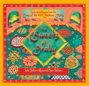 The Sweets of Araby: Enchanting recipes from the Tales of the 1001 Arabian Nights