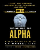 Man 2.0 Engineering the Alpha: A Real World Guide to an Unreal Life: Build More Muscle. Burn More Fat. Have More Sex by John Romaniello