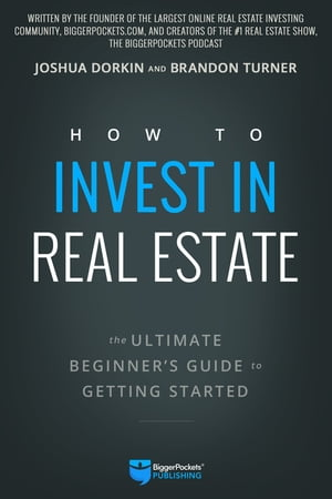 How to Invest in Real Estate: The Ultimate Beginner's Guide to Getting Started by Brandon Turner