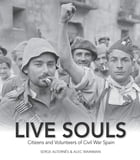 Live Souls: Citizens and Volunteers of Civil War Spain by Serge Alternês