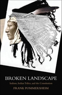 Broken Landscape : Indians, Indian Tribes, and the Constitution: Indians, Indian Tribes, and the…
