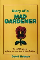 Diary of a Mad Gardener: To boldly grow where no one has groan before by David Hobson