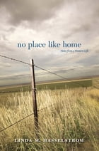 No Place Like Home: Notes from a Western Life by Linda M. Hasselstrom