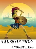 Tales of Troy: Ulysses the Sacker of Cities by Andrew Lang