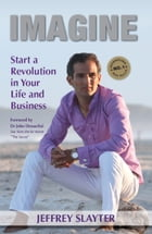 Imagine: Start a Revolution in Your Life and Business by Jeffrey Slayter