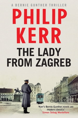 The Lady From Zagreb Bernie Gunther Thriller 10