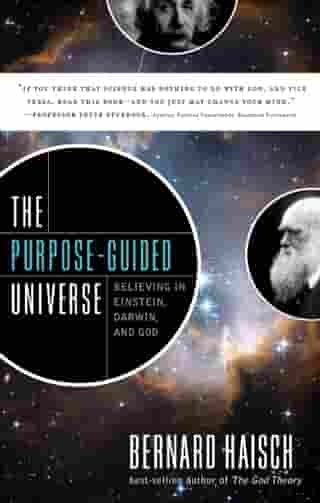 The Purpose-Guided Universe: Believing in Einstein, Darwin, and God by Bernard Haisch