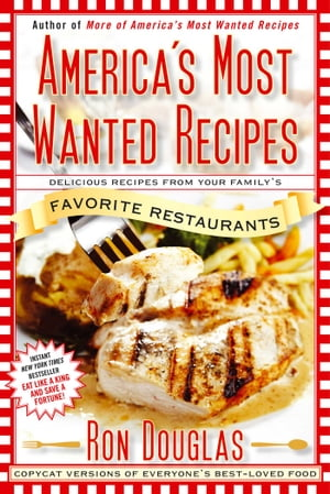 America's Most Wanted Recipes Delicious Recipes from Your Family's Favorite Restaurants