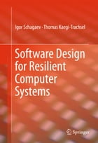 Software Design for Resilient Computer Systems by Igor Schagaev