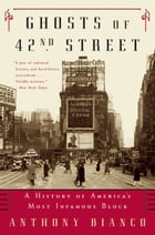 Ghosts of 42nd Street: A History of America's Most Infamous Block by Anthony Bianco