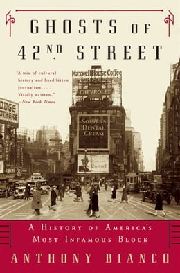 Book Ghosts of 42nd Street: A History of America's Most Infamous Block by Anthony Bianco