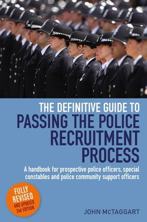 The Definitive Guide To Passing The Police Recruitment Process 2nd Edition A handbook for prospective police officers,  special constables and police c