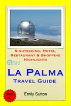 La Palma, Canary Islands (Spain) Travel Guide - Sightseeing, Hotel, Restaurant & Shopping Highlights (Illustrated) by Emily Sutton