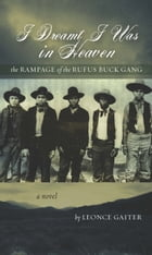 I Dreamt I Was in Heaven: The Rampage of the Rufus Buck Gang by Leonce Gaiter