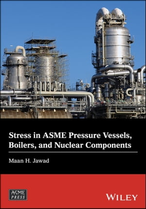 Stress in ASME Pressure Vessels, Boilers, and Nuclear Components by Maan H. Jawad