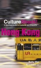CultureShock! Hong Kong: A Survival Guide to Customs and Etiquette by Betty Wei