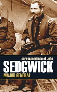 Correspondence of John Sedgwick, Major General (Expanded, Annotated)