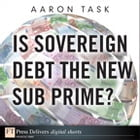 Is Sovereign Debt the New Sub Prime? by Aaron Task