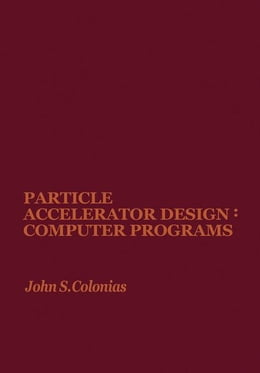 Book Particle Accelerator Design: Computer Programs by Colonias, John