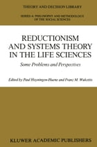 Reductionism and Systems Theory in the Life Sciences: Some Problems and Perspectives by Paul Hoyningen-Huene