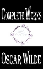 "Complete Works of Oscar Wilde ""Irish Playwright, Novelist, Poet, and Author of Short Stories"" by Oscar Wilde"